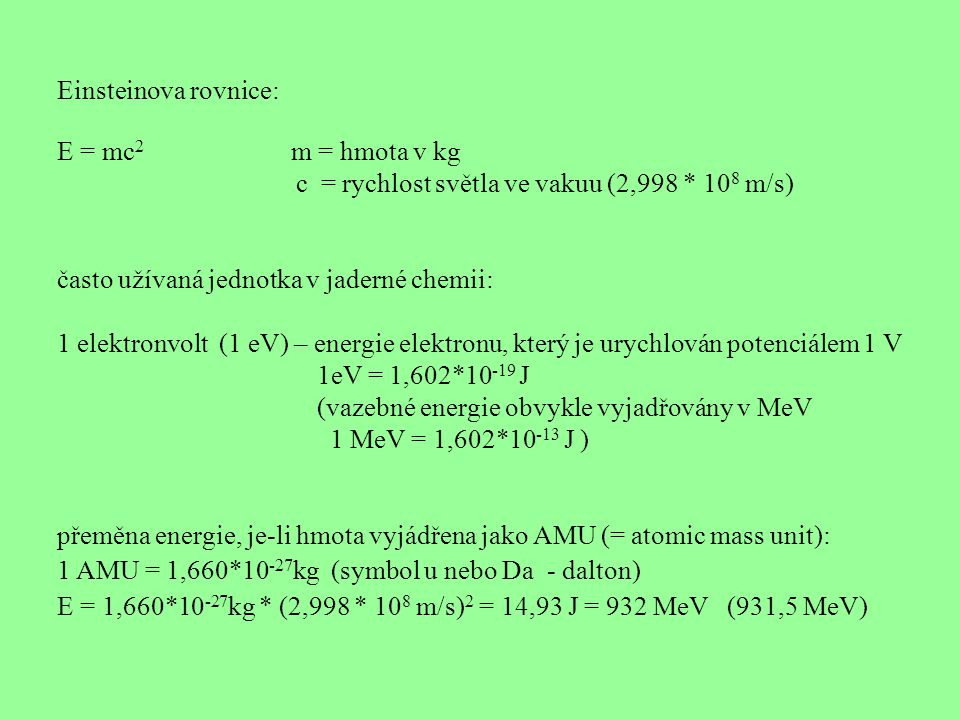 Einsteinova rovnice: E = mc2 m = hmota v kg. c = rychlost světla ve vakuu (2,998 * 108 m/s)