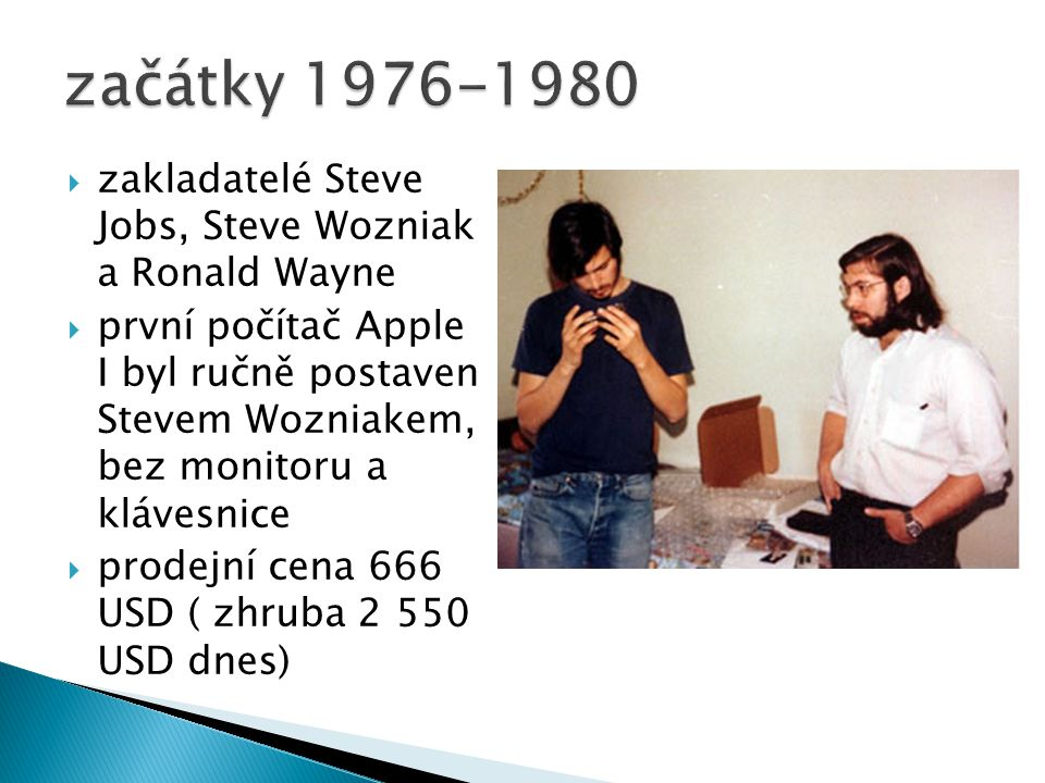 začátky 1976-1980 zakladatelé Steve Jobs, Steve Wozniak a Ronald Wayne