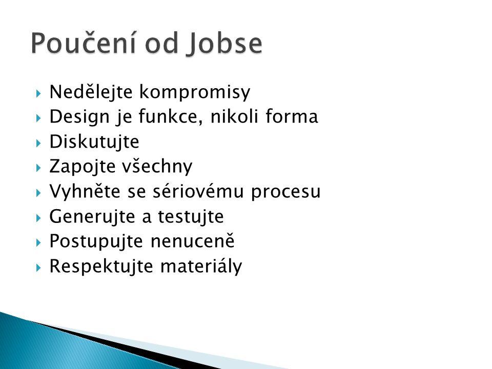 Poučení od Jobse Nedělejte kompromisy Design je funkce, nikoli forma