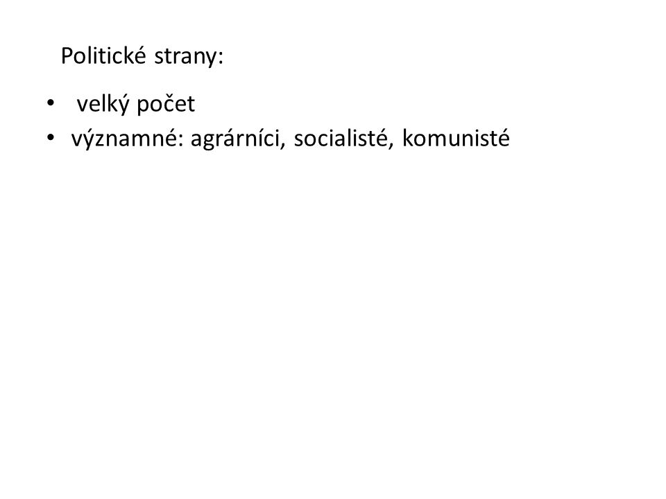 Politické strany: velký počet významné: agrárníci, socialisté, komunisté