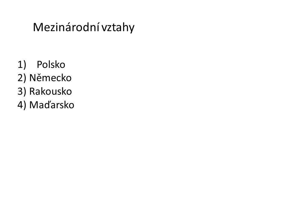 Mezinárodní vztahy Polsko 2) Německo 3) Rakousko 4) Maďarsko