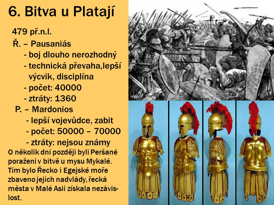 6. Bitva u Platají 479 př.n.l. Ř. – Pausaniás - boj dlouho nerozhodný