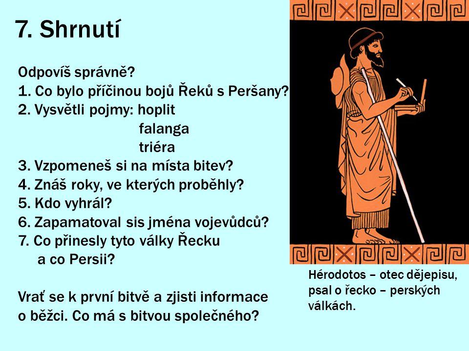7. Shrnutí Odpovíš správně 1. Co bylo příčinou bojů Řeků s Peršany