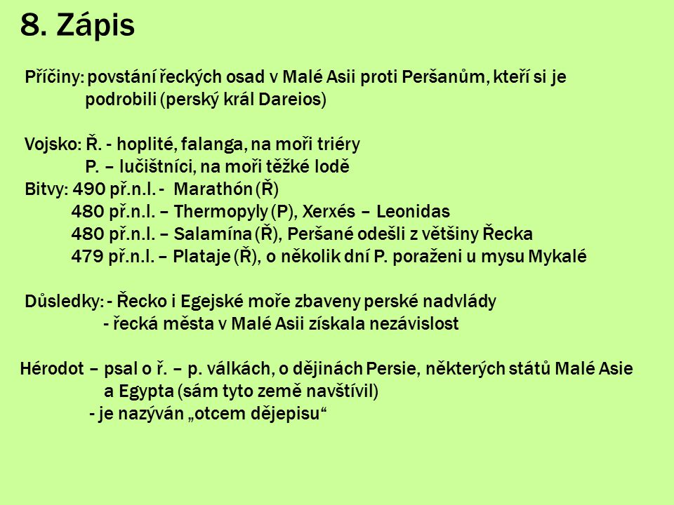 8. Zápis Příčiny: povstání řeckých osad v Malé Asii proti Peršanům, kteří si je. podrobili (perský král Dareios)
