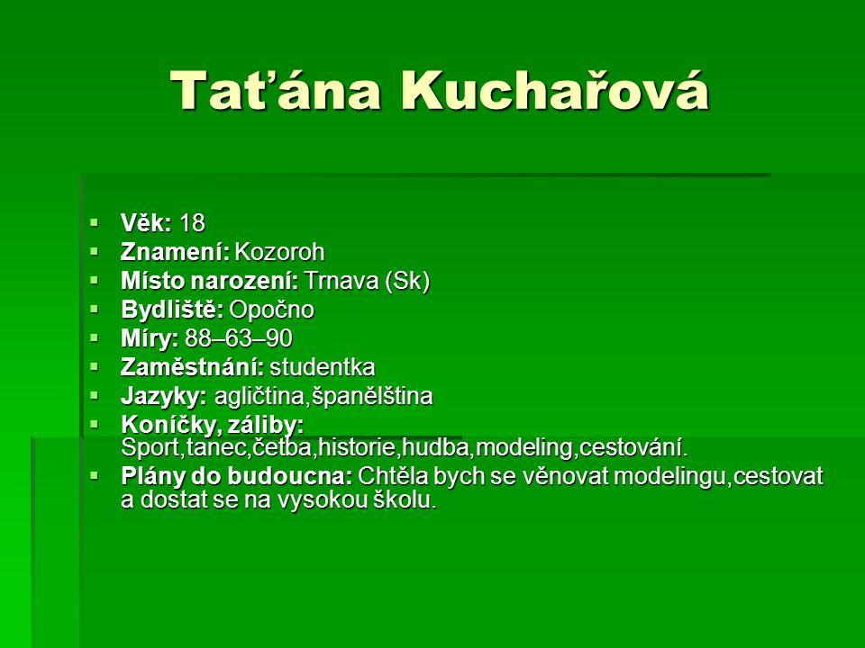 Taťána Kuchařová Věk: 18 Znamení: Kozoroh Místo narození: Trnava (Sk)