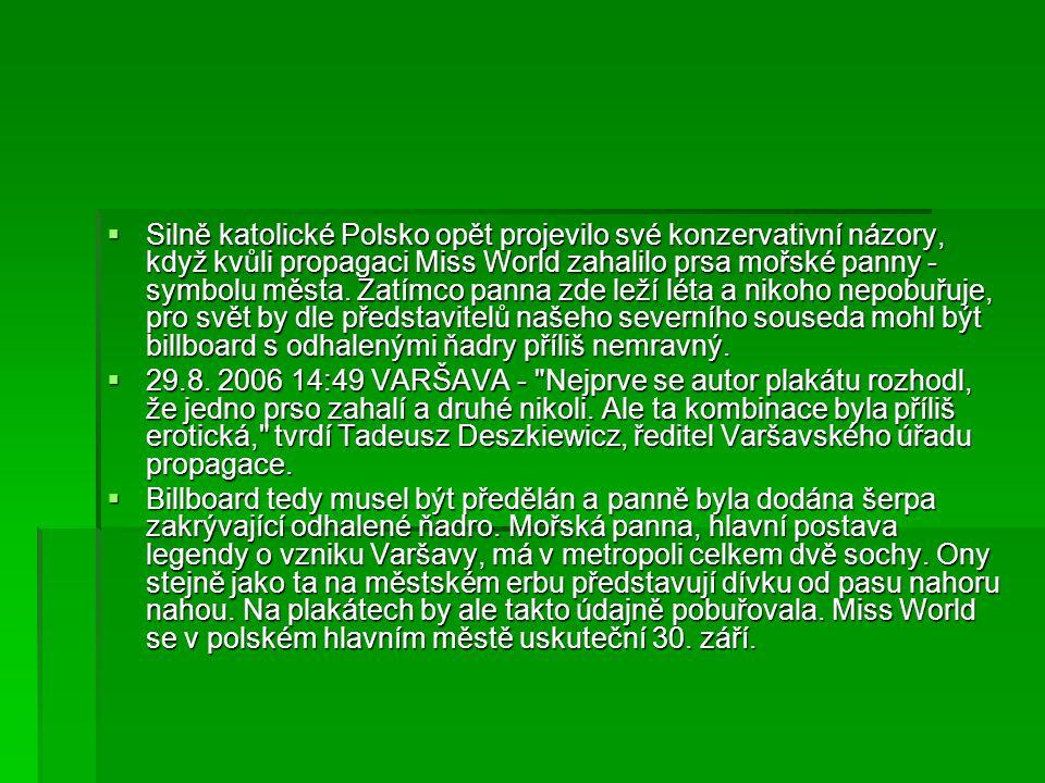 Silně katolické Polsko opět projevilo své konzervativní názory, když kvůli propagaci Miss World zahalilo prsa mořské panny - symbolu města. Zatímco panna zde leží léta a nikoho nepobuřuje, pro svět by dle představitelů našeho severního souseda mohl být billboard s odhalenými ňadry příliš nemravný.