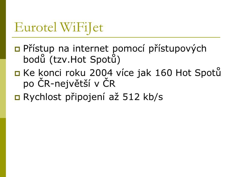 Eurotel WiFiJet Přístup na internet pomocí přístupových bodů (tzv.Hot Spotů) Ke konci roku 2004 více jak 160 Hot Spotů po ČR-největší v ČR.