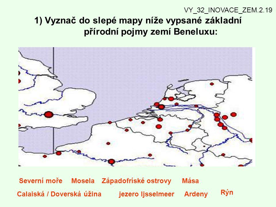 VY_32_INOVACE_ZEM.2.19 1) Vyznač do slepé mapy níže vypsané základní přírodní pojmy zemí Beneluxu: