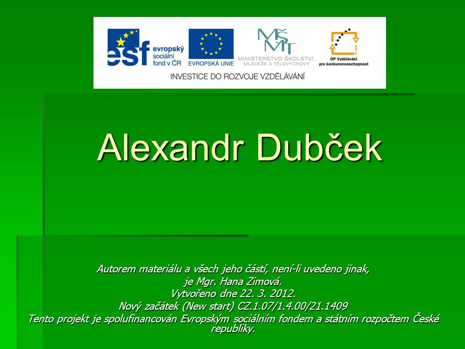 Alexandr Dubček Autorem materiálu a všech jeho částí, není-li uvedeno jinak, je Mgr. Hana Zimová. Vytvořeno dne 22. 3. 2012.