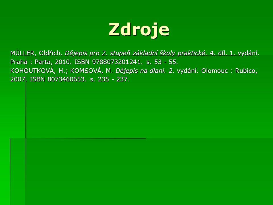 Zdroje MÜLLER, Oldřich. Dějepis pro 2. stupeň základní školy praktické. 4. díl. 1. vydání. Praha : Parta, 2010. ISBN 9788073201241. s. 53 - 55.
