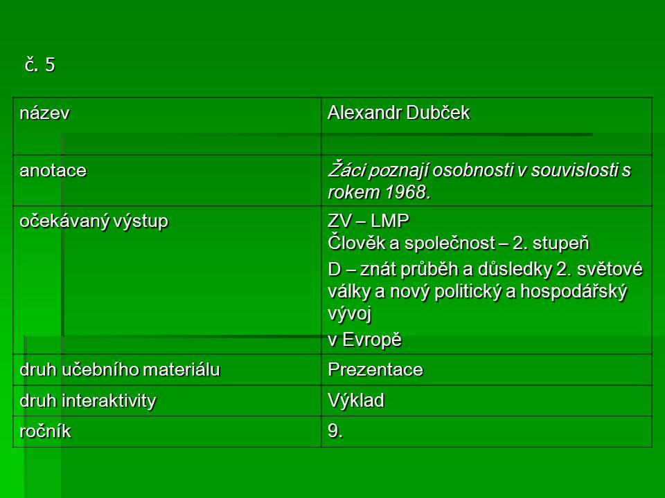 č. 5 název. Alexandr Dubček. anotace. Žáci poznají osobnosti v souvislosti s rokem 1968. očekávaný výstup.
