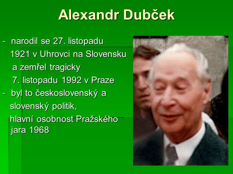 Alexandr Dubček narodil se 27. listopadu 1921 v Uhrovci na Slovensku