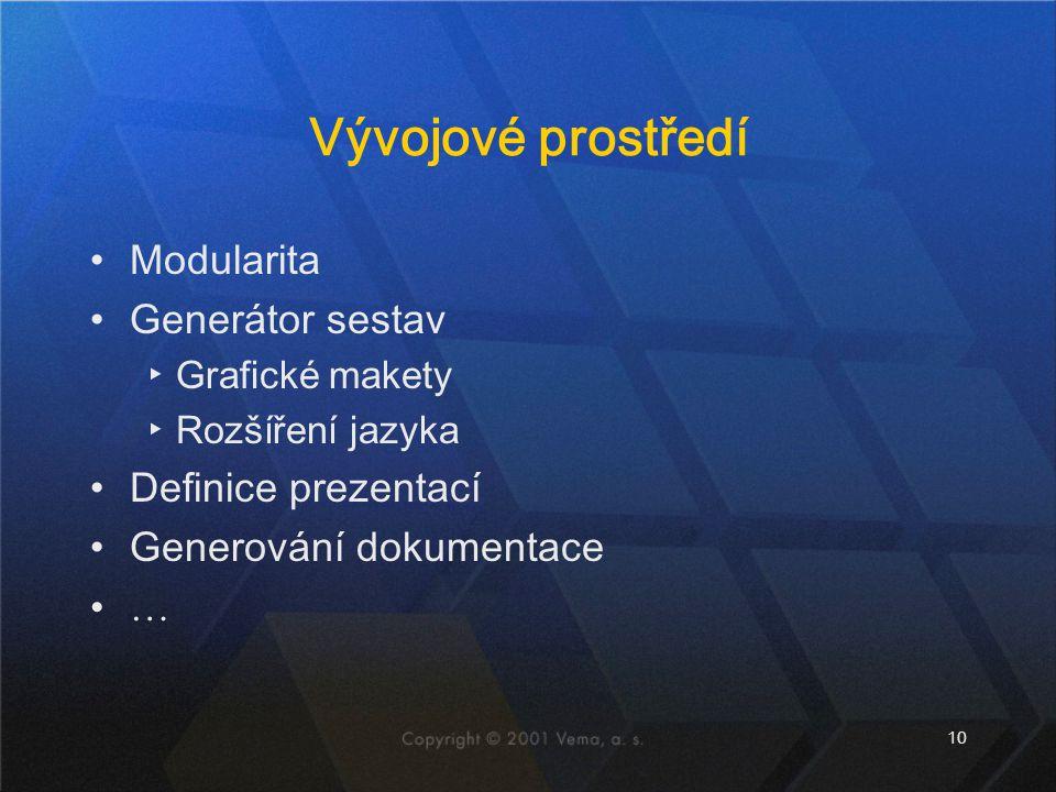 Vývojové prostředí Modularita Generátor sestav Definice prezentací