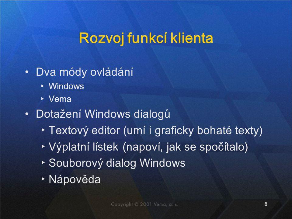 Rozvoj funkcí klienta Dva módy ovládání Dotažení Windows dialogů