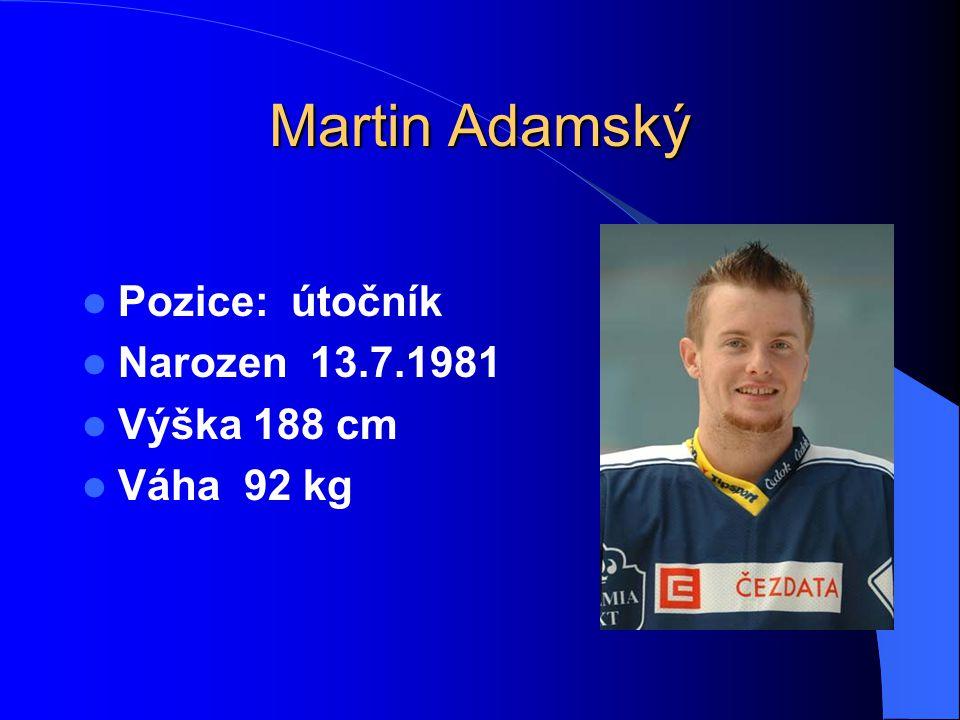 Martin Adamský Pozice: útočník Narozen 13.7.1981 Výška 188 cm