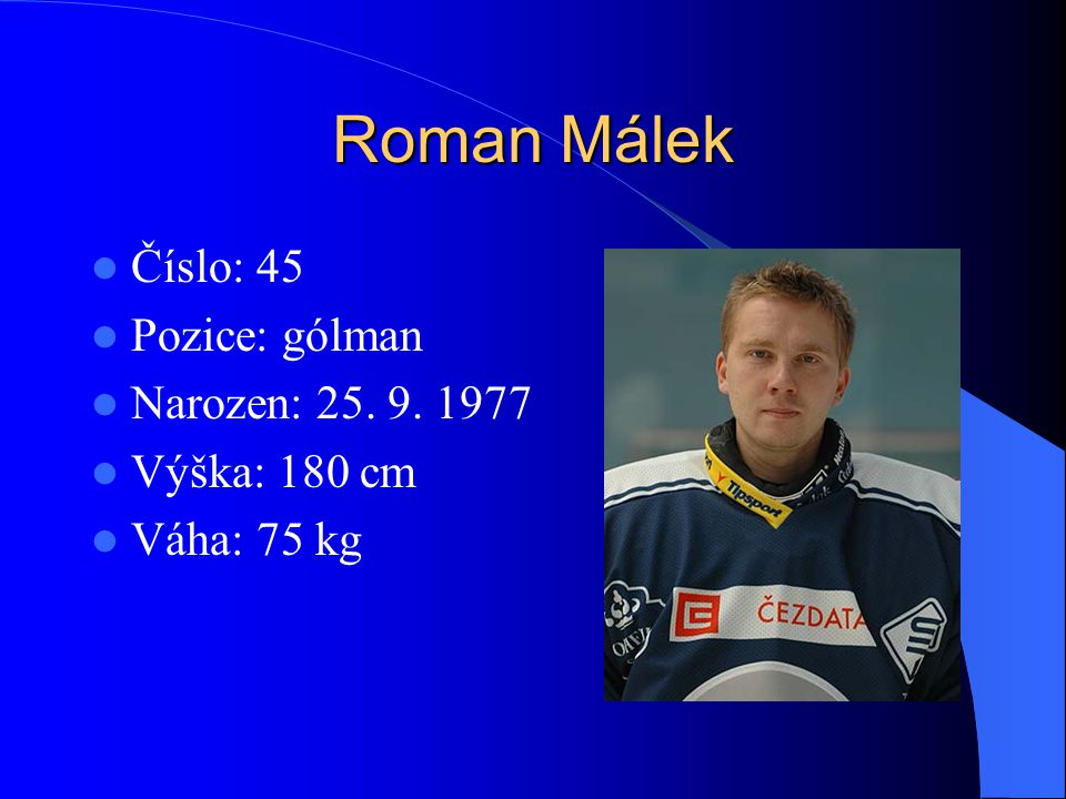 Roman Málek Číslo: 45 Pozice: gólman Narozen: 25. 9. 1977