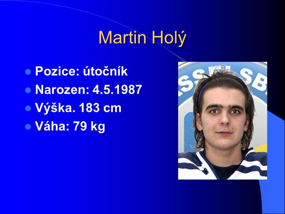 Martin Holý Pozice: útočník Narozen: 4.5.1987 Výška. 183 cm