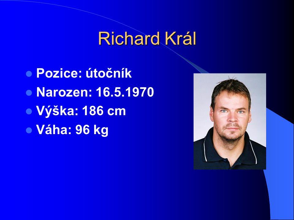 Richard Král Pozice: útočník Narozen: 16.5.1970 Výška: 186 cm