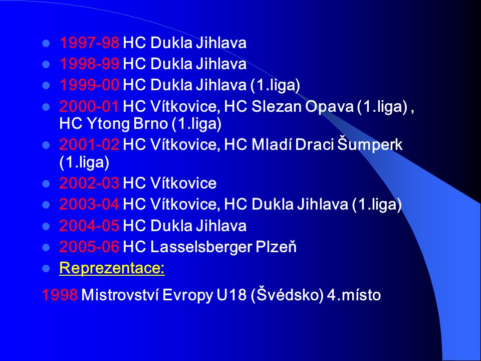 1997-98 HC Dukla Jihlava 1998-99 HC Dukla Jihlava. 1999-00 HC Dukla Jihlava (1.liga)