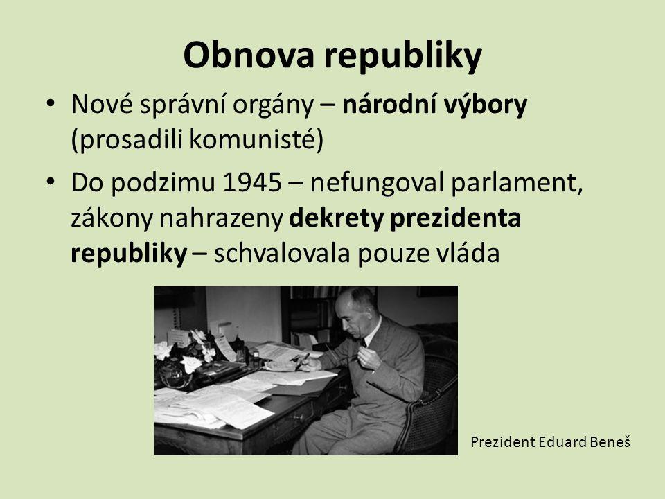 Obnova republiky Nové správní orgány – národní výbory (prosadili komunisté)