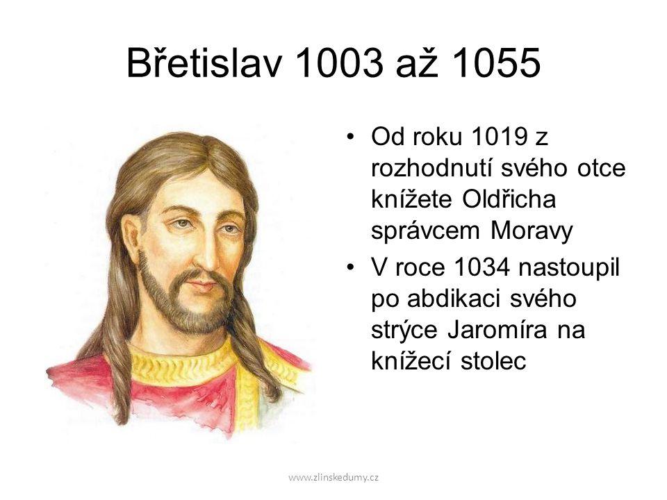 Břetislav 1003 až 1055 Od roku 1019 z rozhodnutí svého otce knížete Oldřicha správcem Moravy.