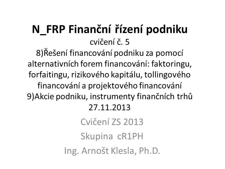 Cvičení ZS 2013 Skupina cR1PH Ing. Arnošt Klesla, Ph.D.
