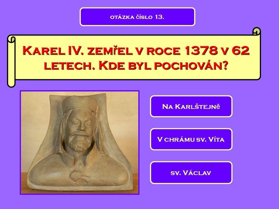 Karel IV. zemřel v roce 1378 v 62 letech. Kde byl pochován