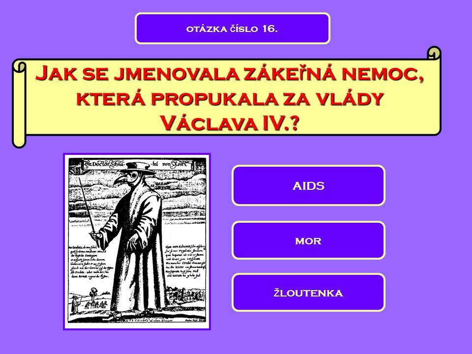 Jak se jmenovala zákeřná nemoc, která propukala za vlády Václava IV.