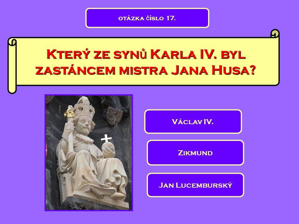 Který ze synů Karla IV. byl zastáncem mistra Jana Husa