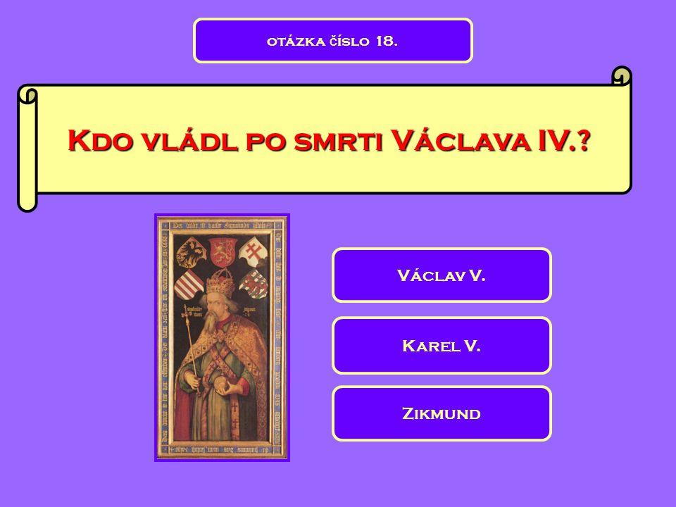 Kdo vládl po smrti Václava IV.