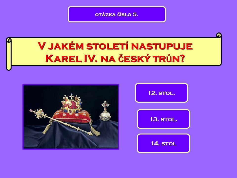 V jakém století nastupuje Karel IV. na český trůn