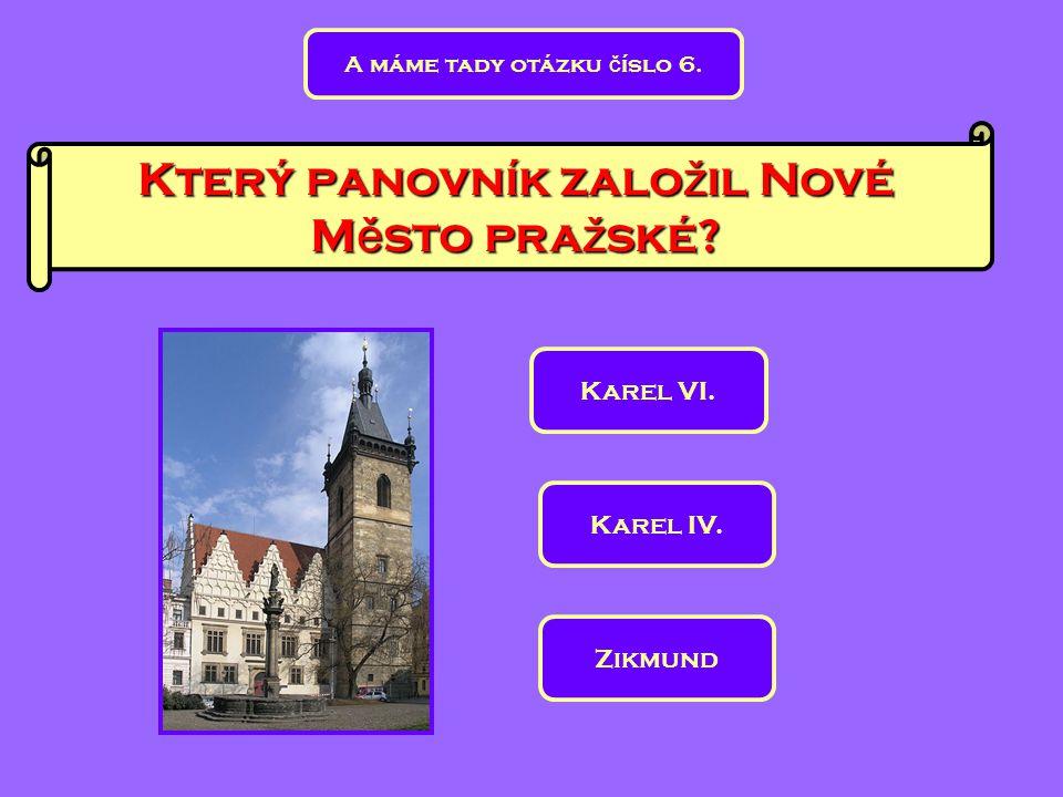 Který panovník založil Nové Město pražské