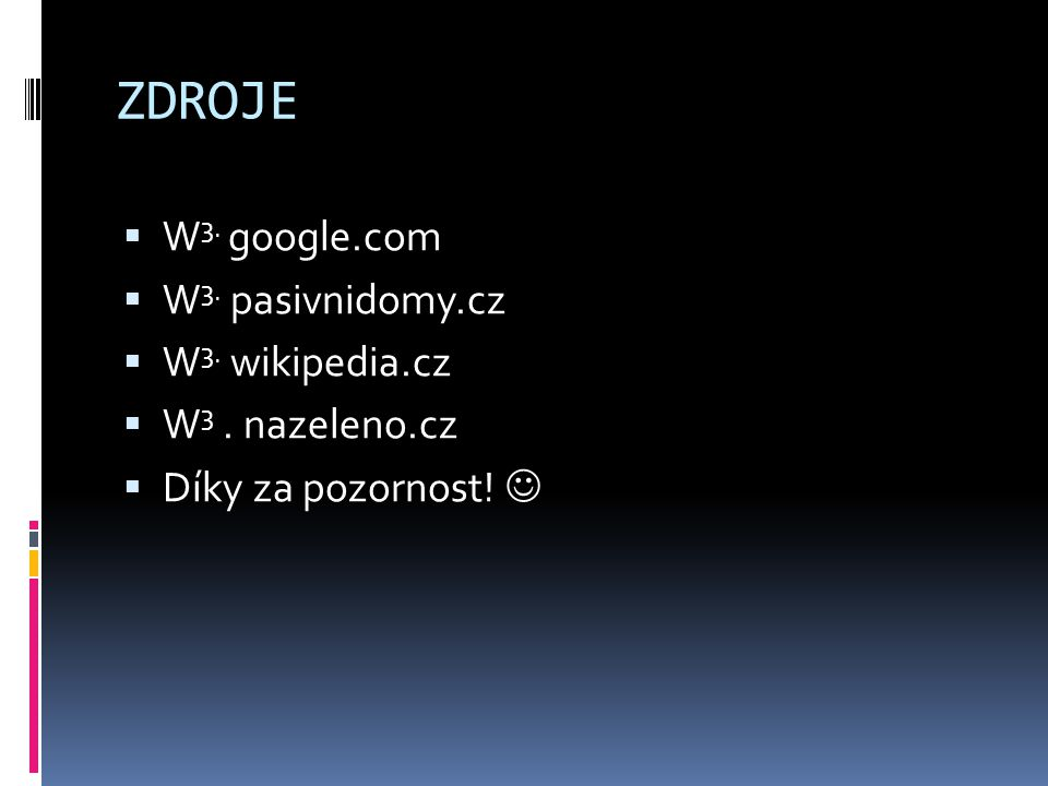ZDROJE W3. google.com W3. pasivnidomy.cz W3. wikipedia.cz