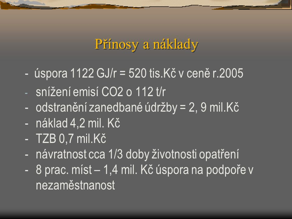 Přínosy a náklady - úspora 1122 GJ/r = 520 tis.Kč v ceně r.2005