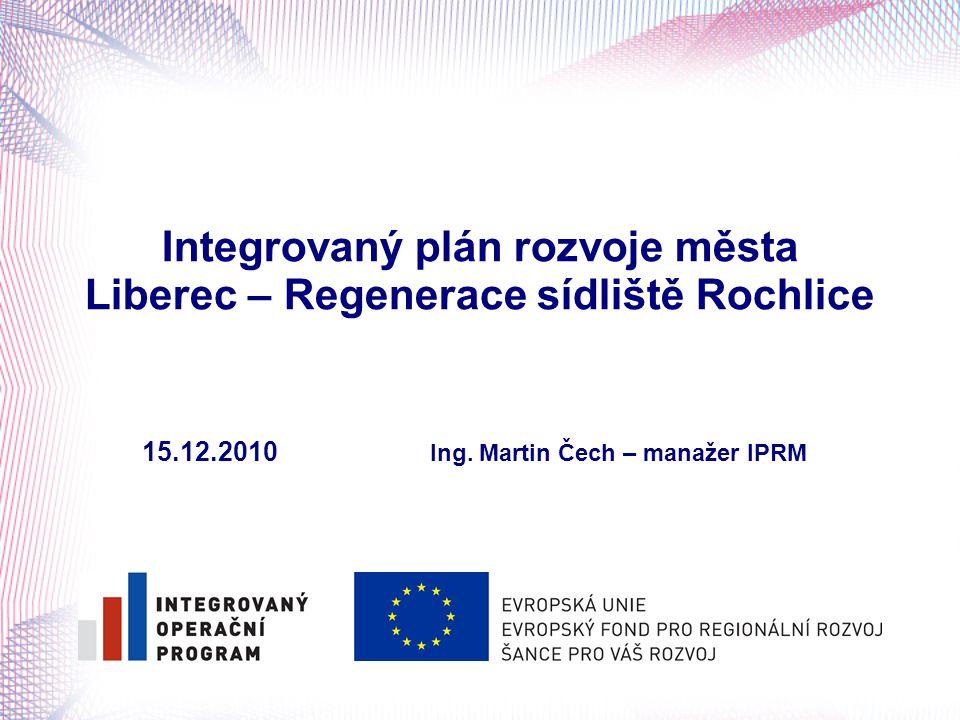 Integrovaný plán rozvoje města Liberec – Regenerace sídliště Rochlice 15.12.2010 Ing.