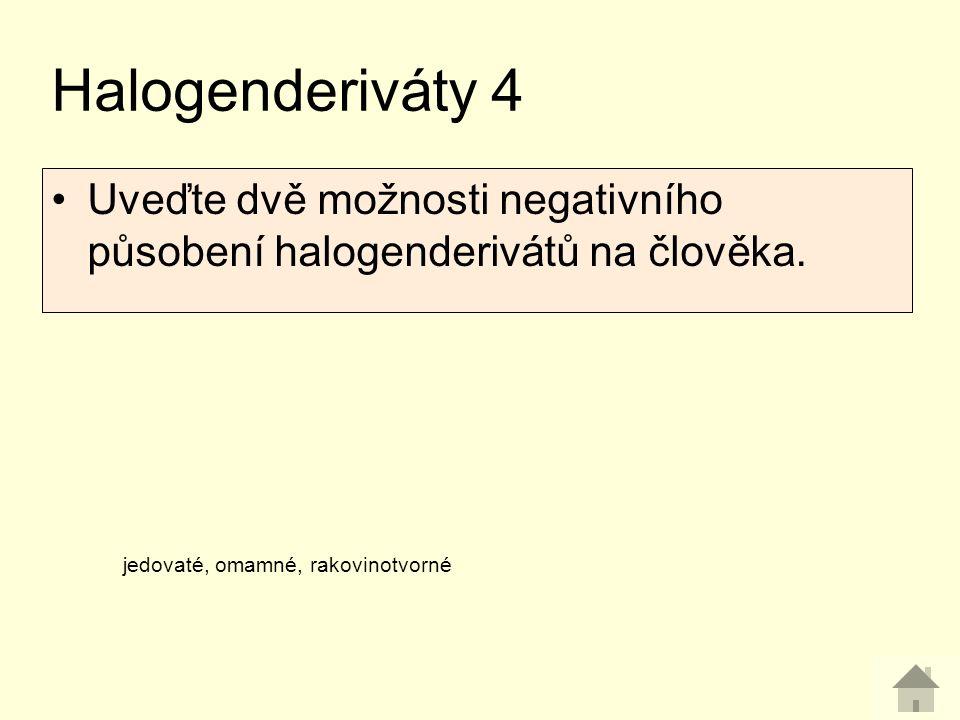 Halogenderiváty 4 Uveďte dvě možnosti negativního působení halogenderivátů na člověka.