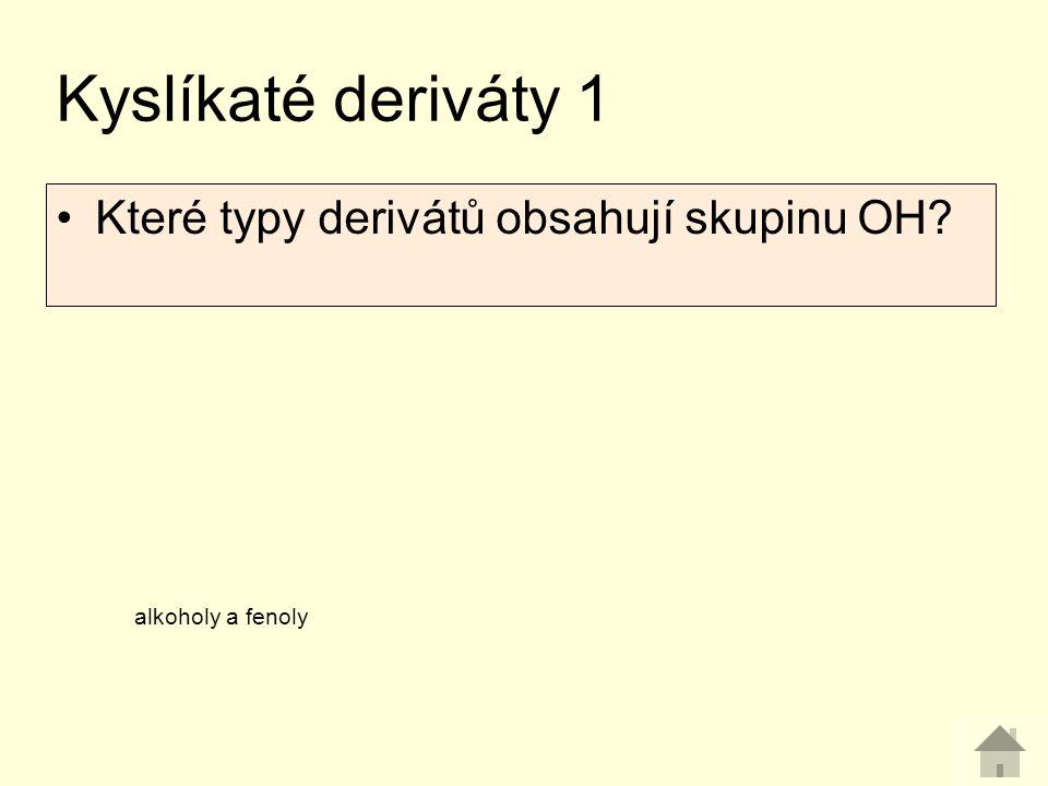 Kyslíkaté deriváty 1 Které typy derivátů obsahují skupinu OH