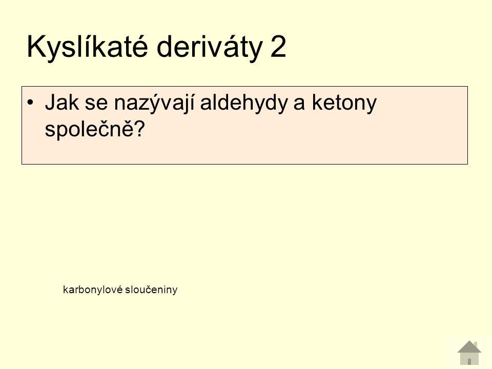 Kyslíkaté deriváty 2 Jak se nazývají aldehydy a ketony společně