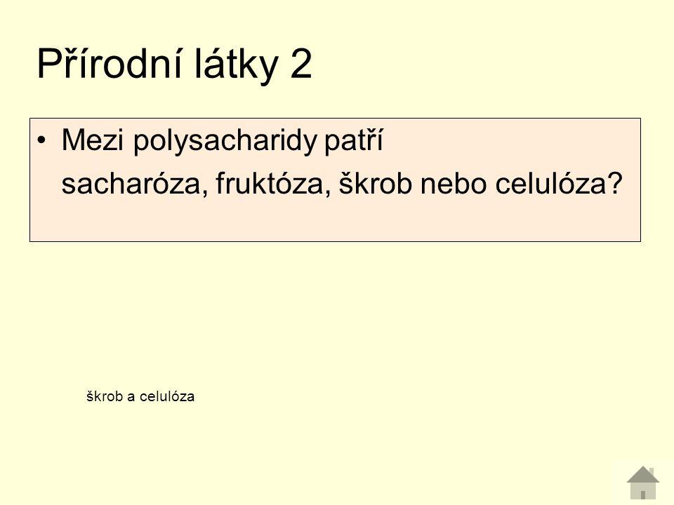 Přírodní látky 2 Mezi polysacharidy patří