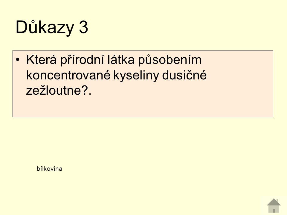 Důkazy 3 Která přírodní látka působením koncentrované kyseliny dusičné zežloutne . bílkovina