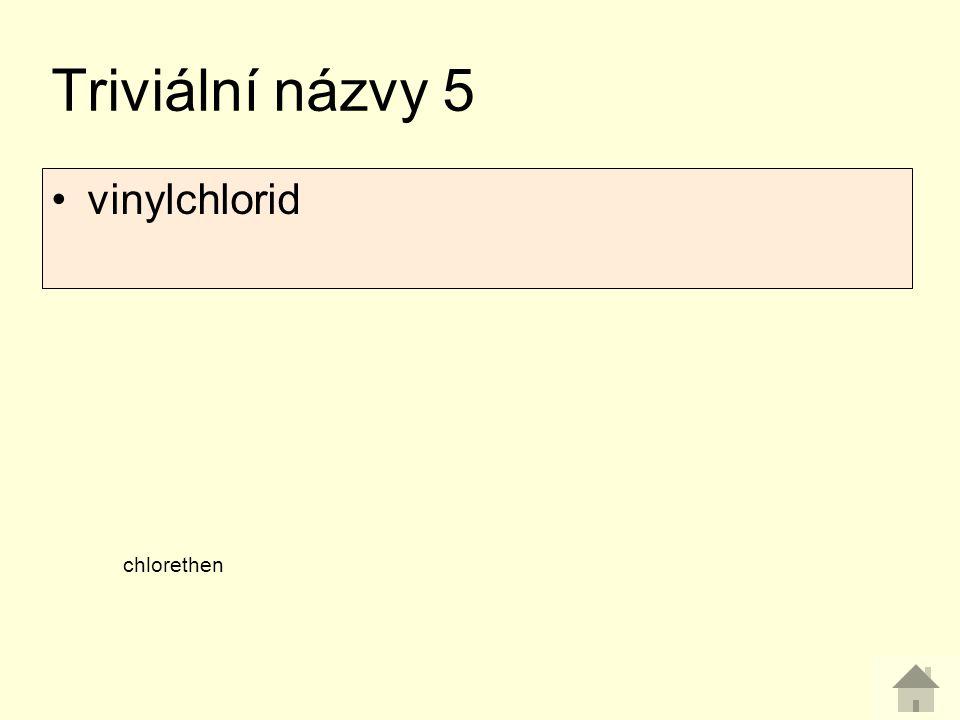 Triviální názvy 5 vinylchlorid chlorethen