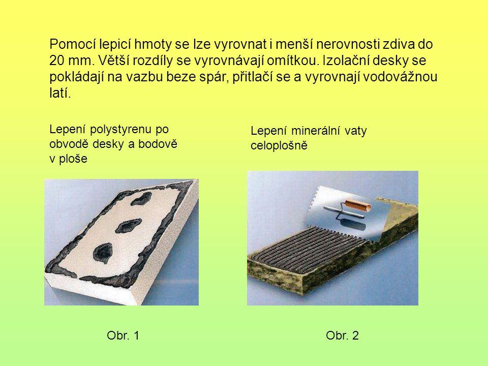 Pomocí lepicí hmoty se lze vyrovnat i menší nerovnosti zdiva do 20 mm