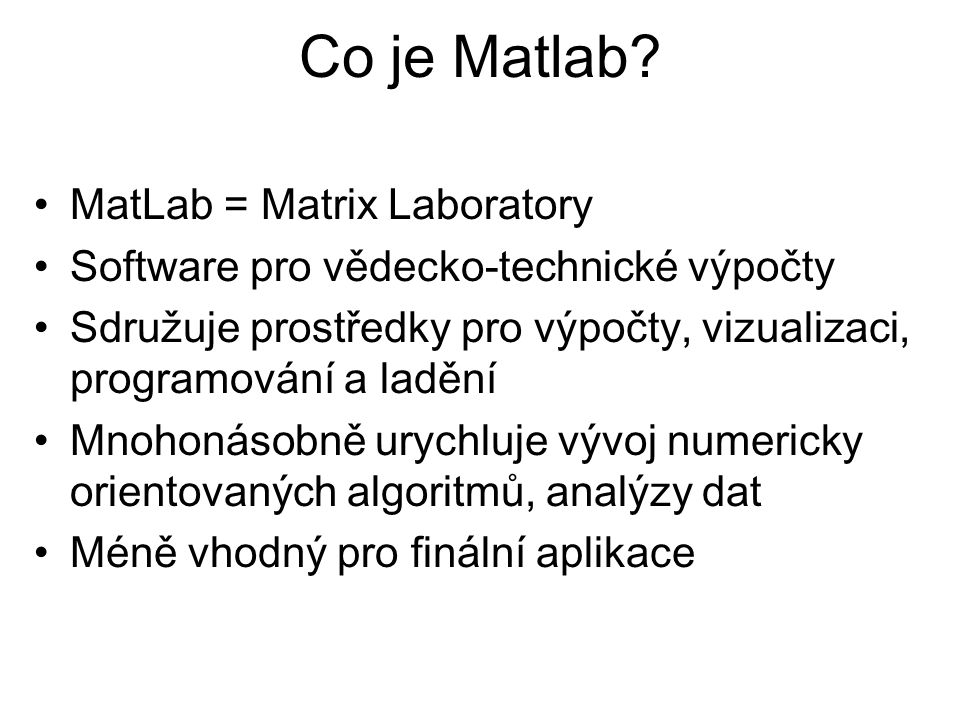 Co je Matlab MatLab = Matrix Laboratory