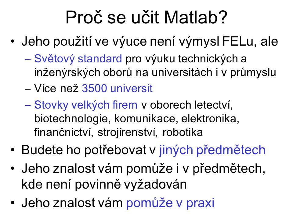 Proč se učit Matlab Jeho použití ve výuce není výmysl FELu, ale