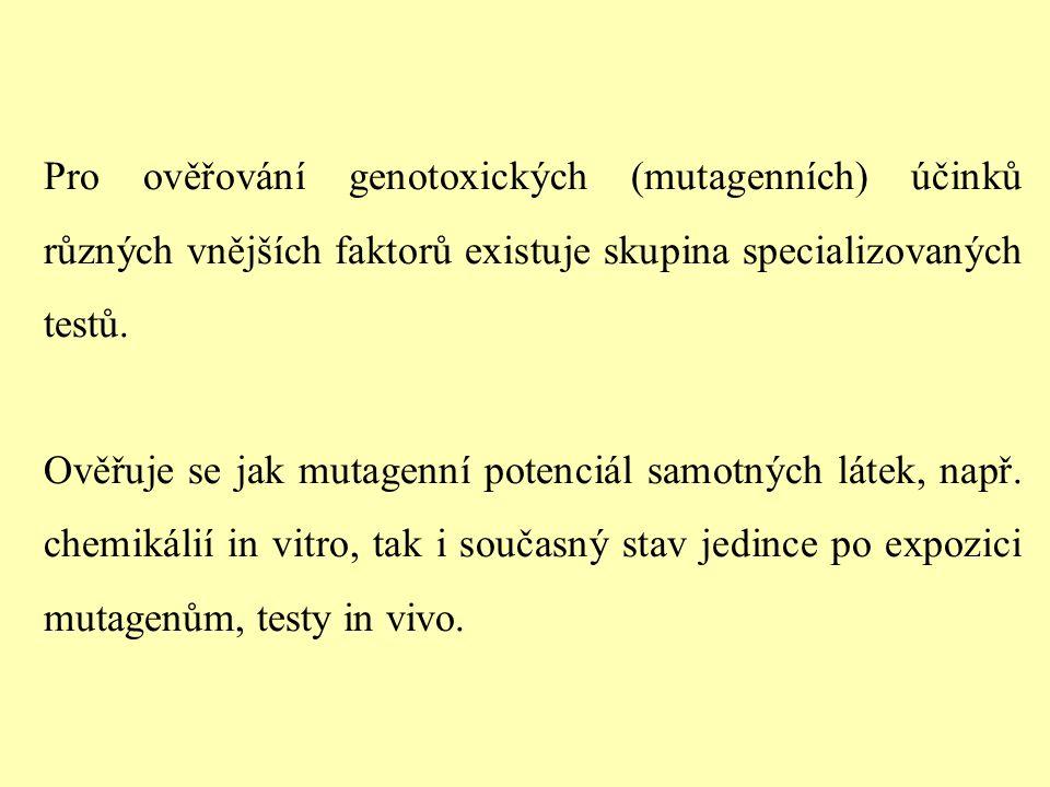 Pro ověřování genotoxických (mutagenních) účinků různých vnějších faktorů existuje skupina specializovaných testů.