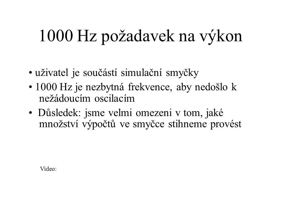 1000 Hz požadavek na výkon • uživatel je součástí simulační smyčky