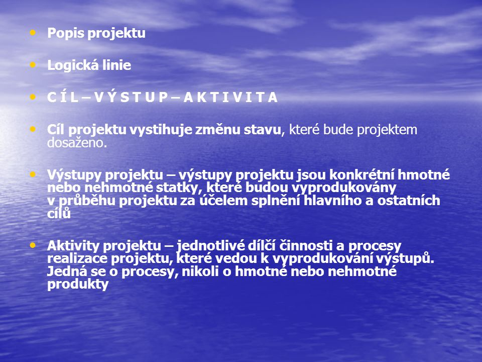 Popis projektu Logická linie. C Í L – V Ý S T U P – A K T I V I T A. Cíl projektu vystihuje změnu stavu, které bude projektem dosaženo.