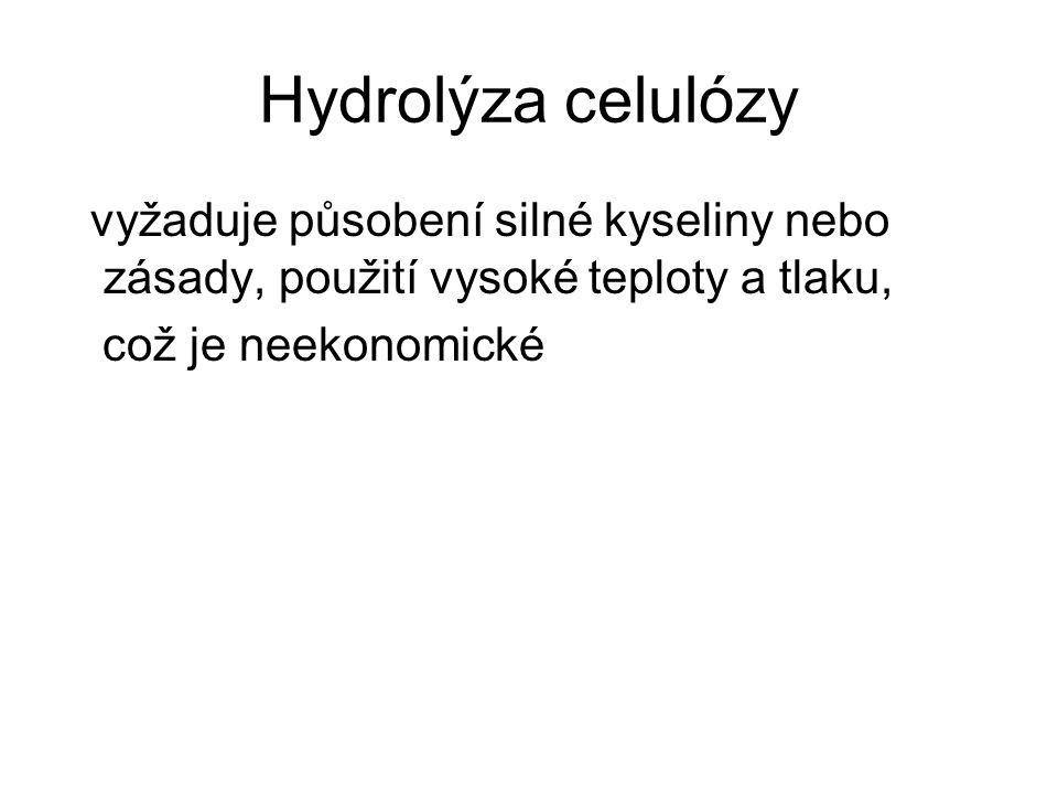 Hydrolýza celulózy vyžaduje působení silné kyseliny nebo zásady, použití vysoké teploty a tlaku, což je neekonomické.