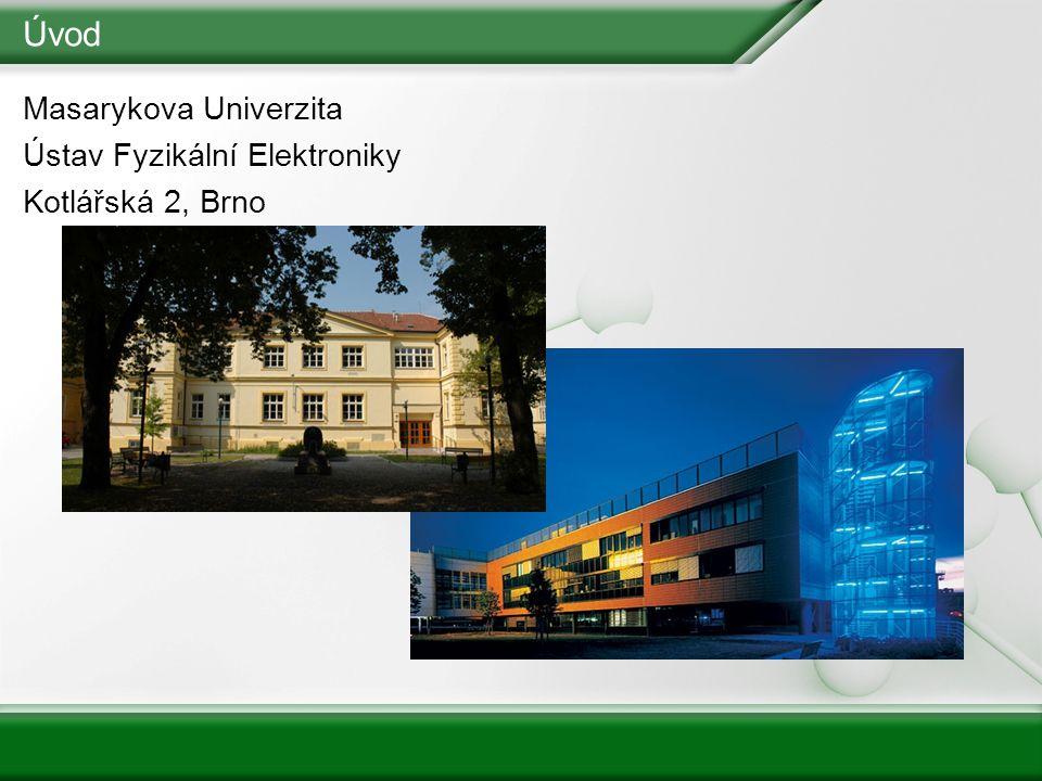 Úvod Masarykova Univerzita Ústav Fyzikální Elektroniky