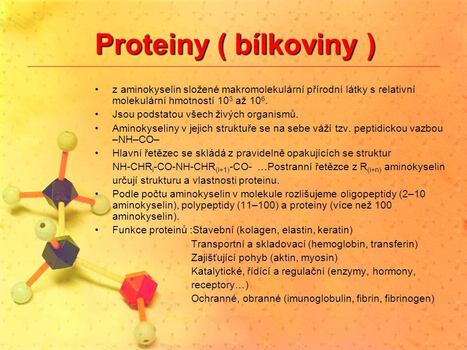 Proteiny ( bílkoviny ) z aminokyselin složené makromolekulární přírodní látky s relativní molekulární hmotností 103 až 106.